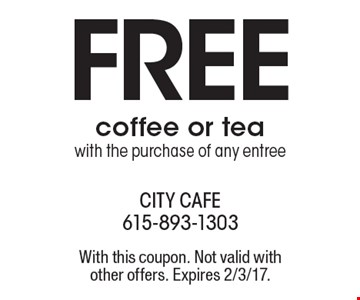 FREE coffee or tea with the purchase of any entree. With this coupon. Not valid withother offers. Expires 2/3/17.