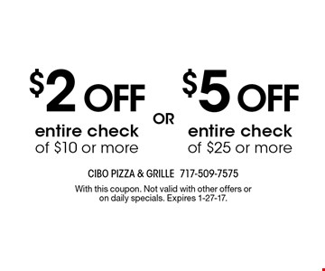 $5 off entire check of $25 or more Or $2 off entire check of $10 or more. With this coupon. Not valid with other offers or on daily specials. Expires 1-27-17.