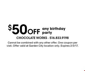 $50 Off any birthday party. Cannot be combined with any other offer. One coupon per visit. Offer valid at Garden City location only. Expires 2/3/17.