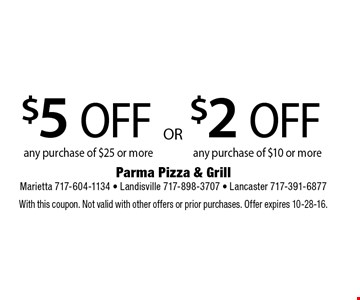 $5 off any purchase of $25 or more OR $2 off any purchase of $10 or more. With this coupon. Not valid with other offers or prior purchases. Offer expires 10-28-16.