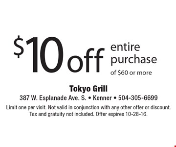$10 off entire purchase of $60 or more. Limit one per visit. Not valid in conjunction with any other offer or discount. Tax and gratuity not included. Offer expires 10-28-16.