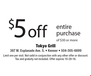 $5 off entire purchase of $30 or more. Limit one per visit. Not valid in conjunction with any other offer or discount. Tax and gratuity not included. Offer expires 10-28-16.