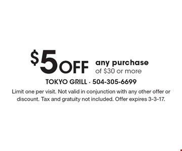 $5 Off any purchase of $30 or more. Limit one per visit. Not valid in conjunction with any other offer or discount. Tax and gratuity not included. Offer expires 3-3-17.