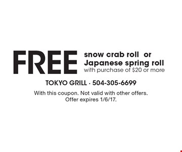 Free snow crab roll or Japanese spring roll with purchase of $20 or more. With this coupon. Not valid with other offers. Offer expires 1/6/17.
