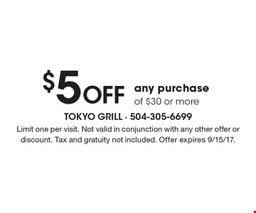 $5 Off any purchase of $30 or more. Limit one per visit. Not valid in conjunction with any other offer or discount. Tax and gratuity not included. Offer expires 9/15/17.