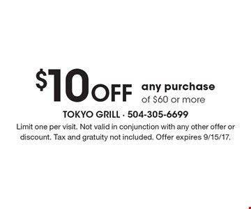 $10 Off any purchase of $60 or more. Limit one per visit. Not valid in conjunction with any other offer or discount. Tax and gratuity not included. Offer expires 9/15/17.