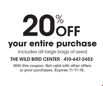 20% Off your entire purchase includes all large bags of seed. With this coupon. Not valid with other offers or prior purchases. Expires 11-11-16.