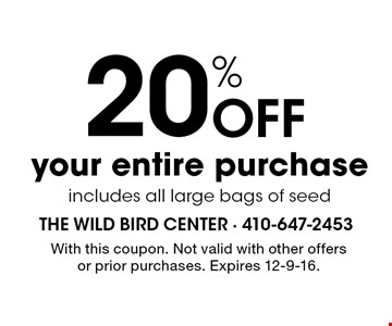 20% Off your entire purchase. Includes all large bags of seed. With this coupon. Not valid with other offers or prior purchases. Expires 12-9-16.