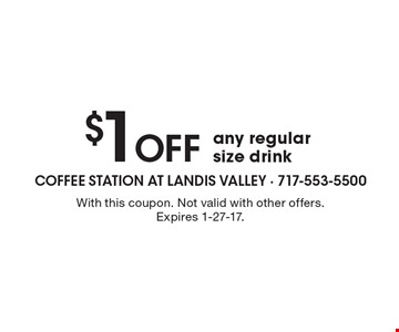 $1 off any regular size drink. With this coupon. Not valid with other offers. Expires 1-27-17.