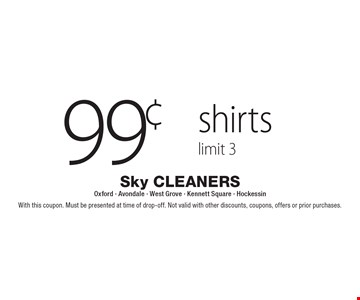 99¢ shirts limit 3. With this coupon. Must be presented at time of drop-off. Not valid with other discounts, coupons, offers or prior purchases.