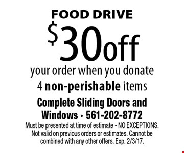 Food drive. $30 off your order when you donate 4 non-perishable items. Must be presented at time of estimate–NO EXCEPTIONS. Not valid on previous orders or estimates. Cannot be combined with any other offers. Exp. 2/3/17.