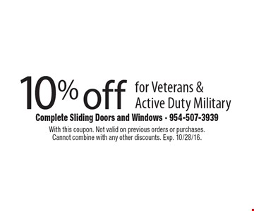 10% off for Veterans & Active Duty Military. With this coupon. Not valid on previous orders or purchases. Cannot combine with any other discounts. Exp. 10/28/16.