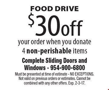 FOOD DRIVE $30off your order when you donate 4 non-perishable items. Must be presented at time of estimate - NO EXCEPTIONS. Not valid on previous orders or estimates. Cannot be combined with any other offers. Exp. 2-3-17.