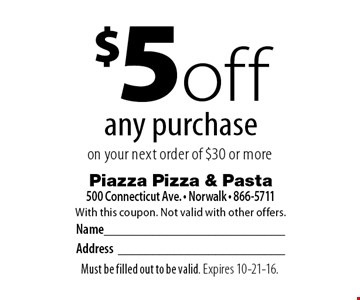 $5 off any purchase on your next order of $30 or more. With this coupon. Not valid with other offers. Must be filled out to be valid. Expires 10-21-16.