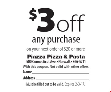 $3 off any purchase on your next order of $20 or more. With this coupon. Not valid with other offers. Must be filled out to be valid. Expires 2-3-17.
