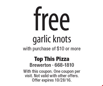 Free garlic knots with purchase of $10 or more. With this coupon. One coupon per visit. Not valid with other offers. Offer expires 10/28/16.