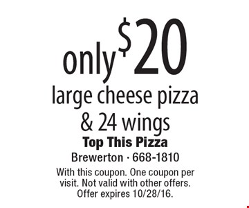 only $20 large cheese pizza & 24 wings. With this coupon. One coupon per visit. Not valid with other offers. Offer expires 10/28/16.