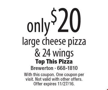 only $20 large cheese pizza & 24 wings. With this coupon. One coupon per visit. Not valid with other offers. Offer expires 11/27/16.