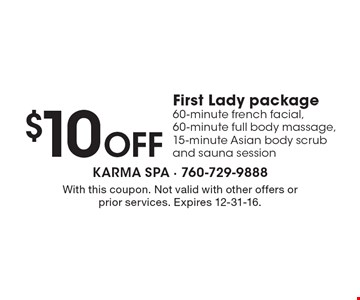 $10 off First Lady package – 60-minute french facial, 60-minute full body massage, 15-minute Asian body scrub and sauna session. With this coupon. Not valid with other offers or prior services. Expires 12-31-16.