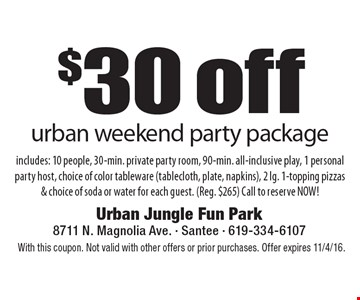 $30 off urban weekend party package. Includes: 10 people, 30-min. private party room, 90-min. all-inclusive play, 1 personal party host, choice of color tableware (tablecloth, plate, napkins), 2 lg. 1-topping pizzas & choice of soda or water for each guest. (Reg. $265) Call to reserve NOW! With this coupon. Not valid with other offers or prior purchases. Offer expires 11/4/16.