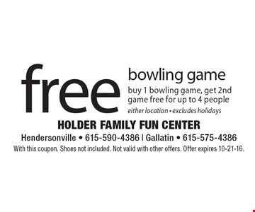 Free bowling game. Buy 1 bowling game, get 2nd game free for up to 4 people. Either location. Excludes holidays. With this coupon. Shoes not included. Not valid with other offers. Offer expires 10-21-16.