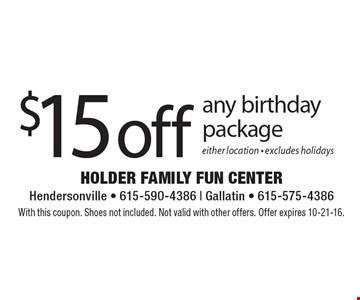 $15 off any birthday package. Either location. Excludes holidays. With this coupon. Shoes not included. Not valid with other offers. Offer expires 10-21-16.