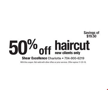 50% off haircut new clients only. With this coupon. Not valid with other offers or prior services. Offer expires 11-20-16.