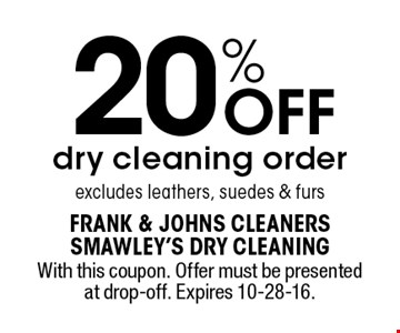 20% OFF dry cleaning order excludes leathers, suedes & furs. With this coupon. Offer must be presented at drop-off. Expires 10-28-16.