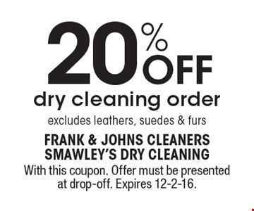 20% OFF dry cleaning order excludes leathers, suedes & furs. With this coupon. Offer must be presented at drop-off. Expires 12-2-16.