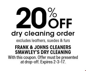 20% OFF dry cleaning order excludes leathers, suedes & furs. With this coupon. Offer must be presented at drop-off. Expires 2-3-17.