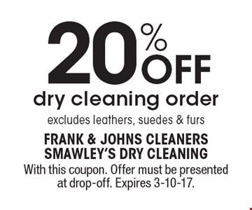 20% Off dry cleaning order excludes leathers, suedes & furs. With this coupon. Offer must be presented at drop-off. Expires 3-10-17.