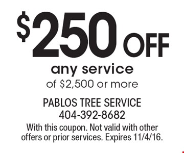 $250 OFF any service of $2,500 or more. With this coupon. Not valid with other offers or prior services. Expires 11/4/16.