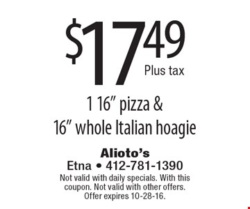 """$17.49 1 16"""" pizza &16"""" whole Italian hoagie. Not valid with daily specials. With this coupon. Not valid with other offers. Offer expires 10-28-16."""