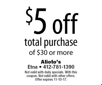 $5 off total purchase of $30 or more. Not valid with daily specials. With this coupon. Not valid with other offers. Offer expires 11-10-17.