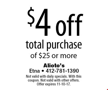 $4 off total purchase of $25 or more. Not valid with daily specials. With this coupon. Not valid with other offers. Offer expires 11-10-17.