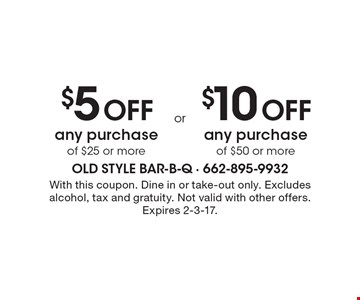 $5 Off any purchase of $25 or more OR $10 Off any purchase of $50 or more. With this coupon. Dine in or take-out only. Excludes alcohol, tax and gratuity. Not valid with other offers. Expires 2-3-17.