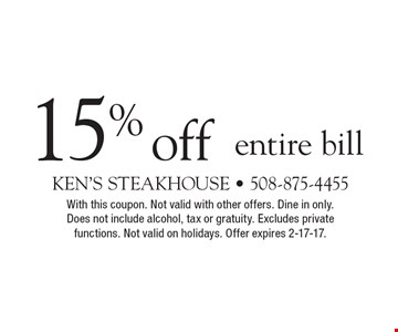 15% off entire bill. With this coupon. Not valid with other offers. Dine in only. Does not include alcohol, tax or gratuity. Excludes private functions. Not valid on holidays. Offer expires 2-17-17.