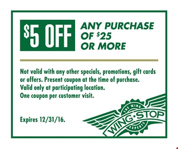 $5 off any purchase of $25 or more. Not valid with any other specials, promotions, gift cards or offers. Present coupon at the time of purchase. Valid only at participating location. One coupon per customer visit. Expires 12/31/16.