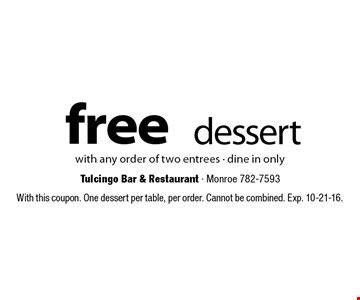 free dessert with any order of two entrees • dine in only. With this coupon. One dessert per table, per order. Cannot be combined. Exp. 10-21-16.