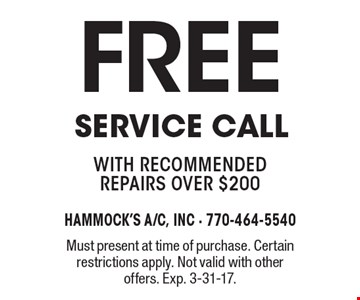 free Service Call with recommended repairs over $200. Must present at time of purchase. Certain restrictions apply. Not valid with other offers. Exp. 3-31-17.