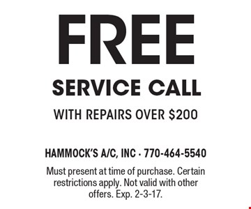 Free Service Call with repairs over $200. Must present at time of purchase. Certain restrictions apply. Not valid with other offers. Exp. 2-3-17.
