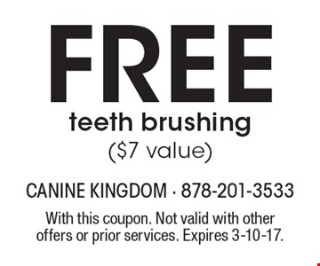Free teeth brushing ($7 value). With this coupon. Not valid with other offers or prior services. Expires 3-10-17.