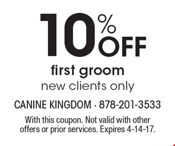 10% Off first groom new clients only. With this coupon. Not valid with other offers or prior services. Expires 4-14-17.