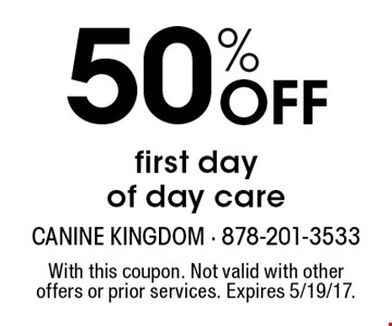 50% Off first day of day care. With this coupon. Not valid with other offers or prior services. Expires 5/19/17.