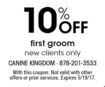 10% Off first groom. New clients only. With this coupon. Not valid with other offers or prior services. Expires 5/19/17.