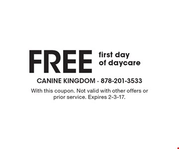 Free first day of daycare. With this coupon. Not valid with other offers or prior service. Expires 2-3-17.