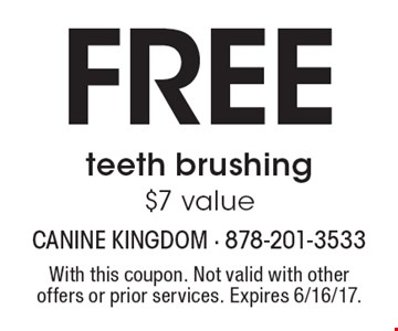 Free teeth brushing. $7 value. With this coupon. Not valid with other offers or prior services. Expires 6/16/17.
