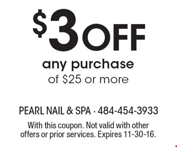 $3 Off any purchase of $25 or more. With this coupon. Not valid with other offers or prior services. Expires 11-30-16.