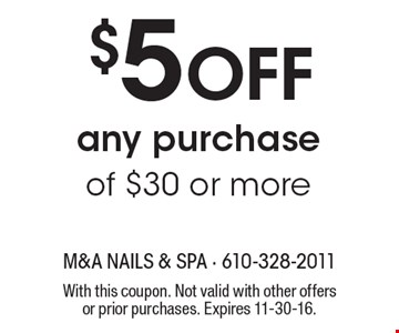 $5 Off any purchase of $30 or more. With this coupon. Not valid with other offers or prior purchases. Expires 11-30-16.
