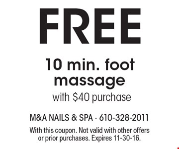 Free 10 min. foot massage with $40 purchase. With this coupon. Not valid with other offers or prior purchases. Expires 11-30-16.